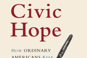 Civic Hope: How Ordinary Americans Keep Democracy Alive (2018).